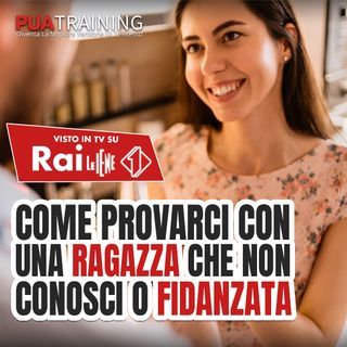#11 Speciale Intervista a Richard LaRuina su Come Provarci Con Una Ragazza Che Non Conosci o Fidanzata