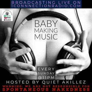 BABY MAKING MUSIC Hosted By Quiet Akillez