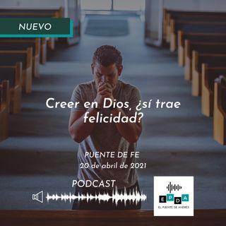 Puente de Fe-20 abril 2021-Creer en Dios, sí trae felicidad