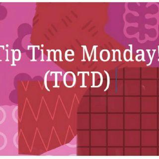 Tip Time Monday! (TOTD)