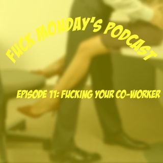 Episode 11: Fucking Your Co-Worker
