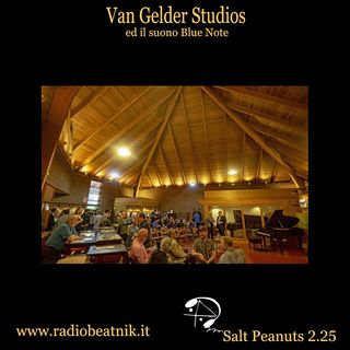 Salt Peanuts Ep. 2.25 Van Gelder Studio il suono della Blue Note
