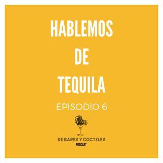 """Ep. 6 """"Hablemos de Tequila"""""""