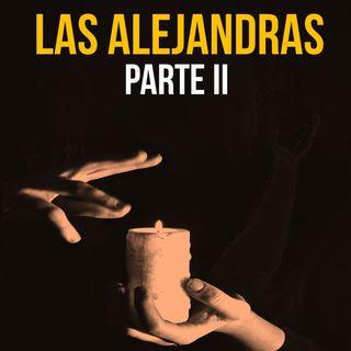 Las Alejandras Parte II