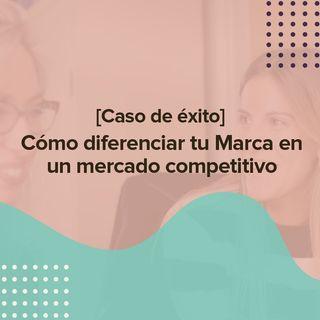 [Caso de éxito] Cómo diferenciar tu Marca en un mercado competitivo