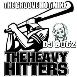 THE GROOVE HOT MIXX DJ BUGZ HEAVY HITTERS HOT MIXX