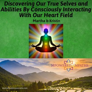 Discovering Our True Selves and Abilities By Consciously Interacting With Our Heart Field