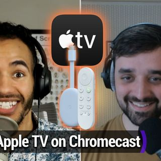 Smart Tech Today 67: Apple TV on Chromecast? We *Can* Even