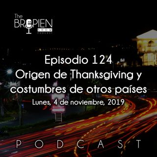 124 - Bropien - Origen de Thanksgiving y costumbres de otros países