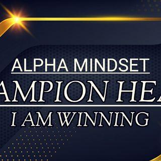 ALPHA MINDSET|| A CHAMPIONS HEART AFFIRMATIONS