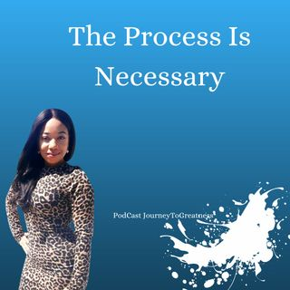 The process Is Necessary