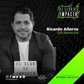 El emprendedor mexicano detrás de Sonora Grill | Ricardo Añorve | E31T2