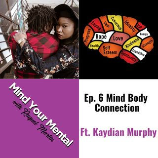 Mind Your Mental with Raquel Martin Ep.6: Mind Body Connection with Kaydian Murphy