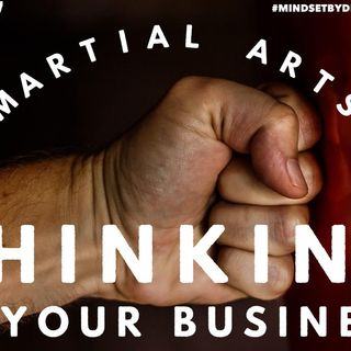 #277 Martial Arts Thinking in Your Business