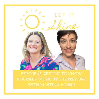 Episode 45: Getting To Know Yourself Without The Pressure, With Martina Morris