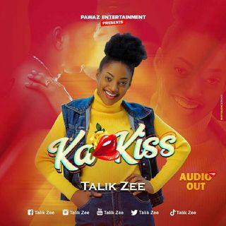 Ka Kiss by Talik Zee - SPANKING NEW MUSIC HITS