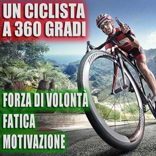 Forza di Volontà, Fatica e Motivazione.  I 360 Gradi del ciclista!