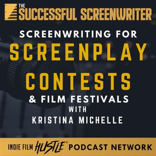 Ep7 - Screenwriting for Screenplay Contests and Film Festivals with Kristina Michelle
