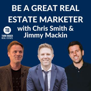 Be a Great Real Estate Marketer with Chris Smith & Jimmy Mackin