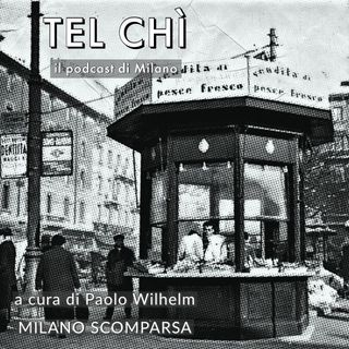 Puntata 37: a spasso nella Milano scomparsa, o quasi