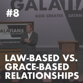 Galatians #8 - Law-Based vs. Grace-Based Relationships
