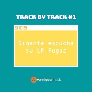 Track By Track: Gigante #1