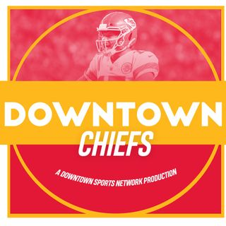 Downtown Chiefs Podcast