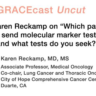 "Dr. Karen Reckamp on ""Which patients do you send molecular marker testing for, and what tests do you seek?"""