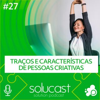 #27 - Traços e Características de Pessoas Criativas