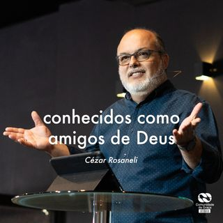 Conhecidos como amigos de Deus // Cézar Rosaneli