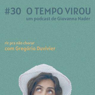 #30 Rir pra não chorar - com Gregório Duvivier