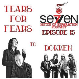 Episode Fifteen - Tears For Fears to Dokken
