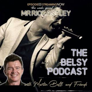 Episode 3 of The Belsy Podcast where I catch up with my old friend Rick Astley