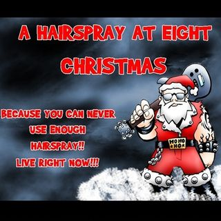"""HAIRSPRAY AT EIGHT CHRISTMAS"" SATURDAY DECEMBER 17th 2016"