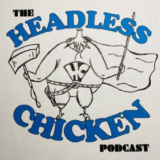 Headless Chicken Podcast #23 - The Greatest Screenplay of All-Time