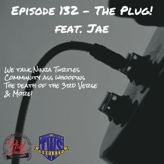 Episode 132 - The Plug feat. Jae