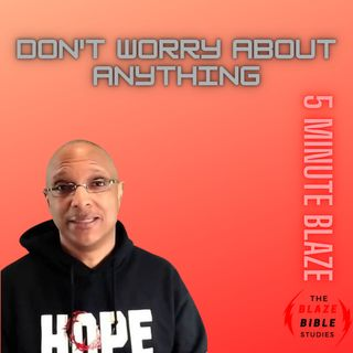 Don't Worry About Anything [5 Minute BLAZE]