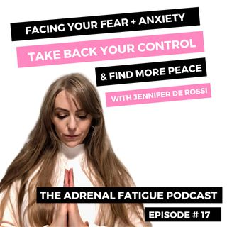 #17: Facing Your Fear + Taking Back Control (even when it feels impossible) with Jennifer De Rossi