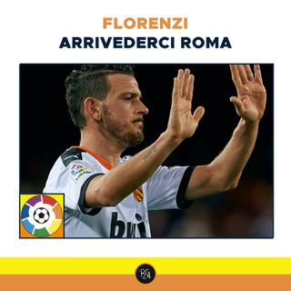 Podcast Liga: Florenzi, arrivederci Roma
