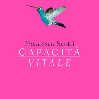 """Francesca Scotti """"Capacità vitale"""""""