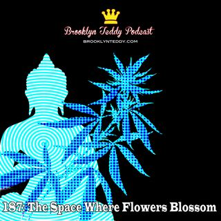 187: The Space Where Flowers Blossom
