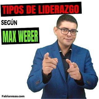 Tipos de Liderazgo según Max Weber │Episodio 33│ Liderazgo con Fabian Razo