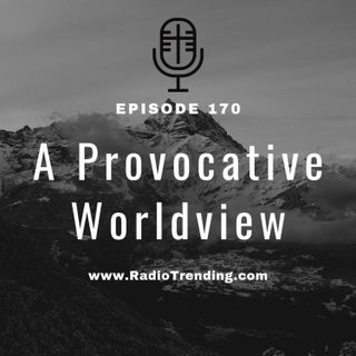 170: A Provocative Worldview