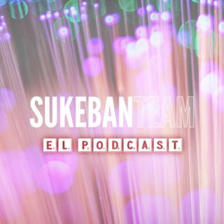SUKEBAN Team: El Podcast