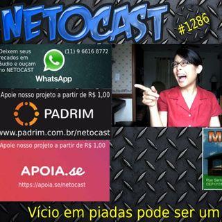 NETOCAST 1286 DE 22/04/2020 - Neurologistas descobrem vício em piada