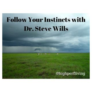 Follow Your Instincts with Dr. Steve Wills