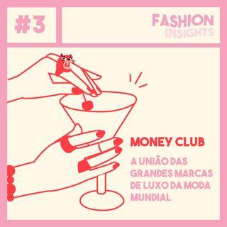 #3 Money Club | A união das grandes marcas de luxo da moda mundial