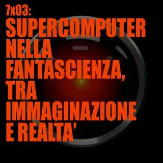 AI 7x03: SUPERCOMPUTER NELLA FANTASCIENZA, TRA IMMAGINAZIONE E REALTA'