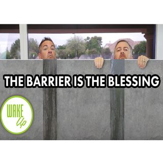 "WakeUp 10-02-2018  ""THE BARRIER IS THE BLESSING"""