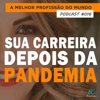 016 - SUA CARREIRA DEPOIS DA PANDEMIA